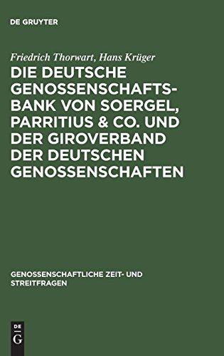 Die Deutsche Genossenschafts-bank Von Soergel, Parritius & Co. Und Der Giroverband Der Deutschen Genossenschaften: Ein Beitrag Zu Den Fragen Des (Genossenschaftliche Zeit- Und Streitfragen)