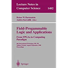 Field-Programmable Logic and Applications. From FPGAs to Computing Paradigm: 8th International Workshop, FPL'98 Tallinn, Estonia, August 31 - ... (Lecture Notes in Computer Science)