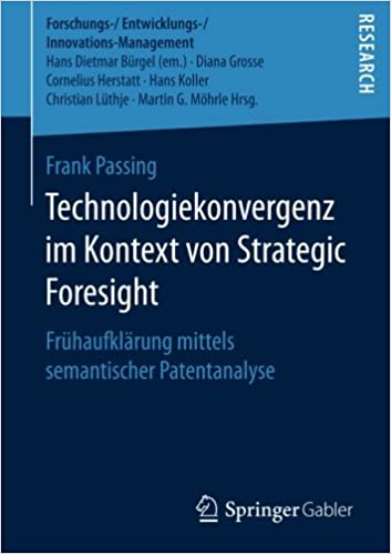Technologiekonvergenz im Kontext von Strategic Foresight: Frühaufklärung mittels semantischer Patentanalyse (Forschungs-/Entwicklungs-/Innovations-Management) (German Edition)