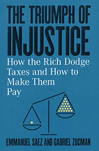 The Triumph of Injustice: How the Rich Dodge Taxes and How to Make Them Pay por Emmanuel Saez,Gabriel Zucman