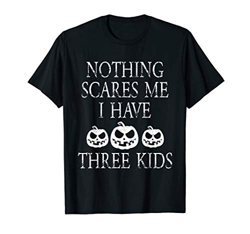 Halloween Nothing Scares Me I Have Three Kids T-Shirt T-Shirt