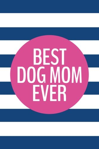 (Best Dog Mom Ever (6x9 Journal): Lined Writing Notebook, 120 Pages - Navy Blue Stripes with Fuchsia Pink and Personalized Funny Puppy Dog Furbaby Quote)