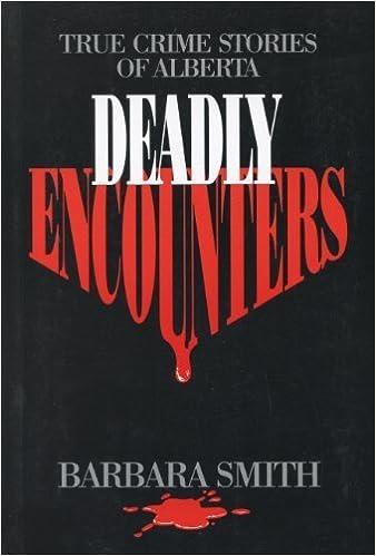 Book Deadly Encounters: True Crime Stories of Alberta by Smith, Barbara (1994)