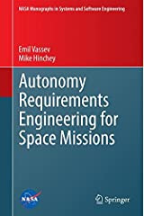Autonomy Requirements Engineering for Space Missions (NASA Monographs in Systems and Software Engineering) Hardcover