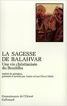 La Sagesse de Balahvar. Une vie christianisée du Bouddha