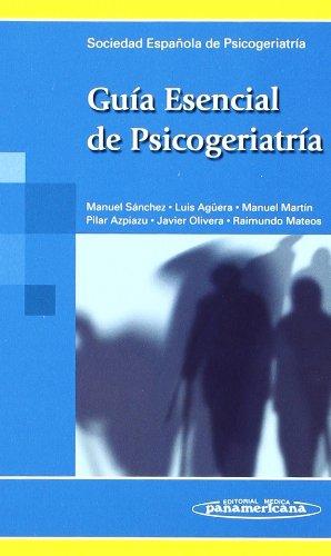 Guia Esencial De Psicogeriatria / Psychogeriatric Essential Guide (Spanish Edition)