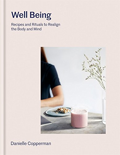Well Being: Recipes and rituals to realign the body and mind by Danielle Copperman