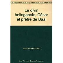 Le divin heliogabale, César et prêtre de Baal