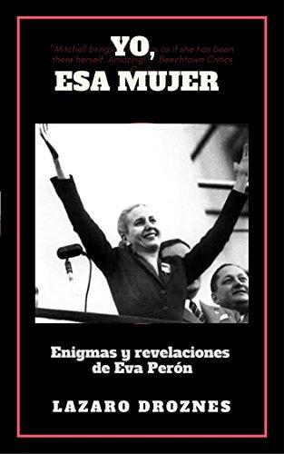 YO, ESA MUJER.: Enigmas y revelaciones de Eva Perón (Spanish Edition)