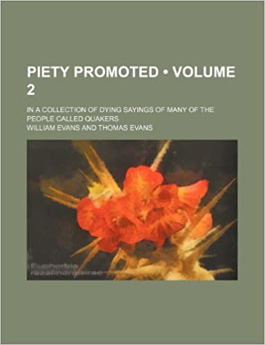 Piety Promoted (Volume 2): In a Collection of Dying Sayings of Many of the People Called Quakers
