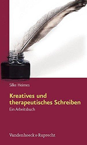 Kreatives und therapeutisches Schreiben: Ein Arbeitsbuch