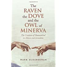 The Raven, the Dove, and the Owl of Minerva: The Creation of Humankind in Athens and Jerusalem by Mark Glouberman (2012-10-26)