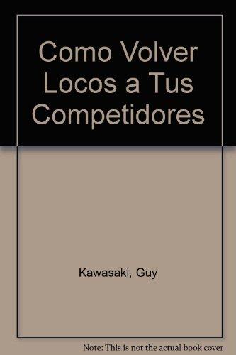 Como Volver Locos a Tus Competidores (Spanish Edition)