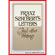 Franz Schuberts Letters and Other Writings