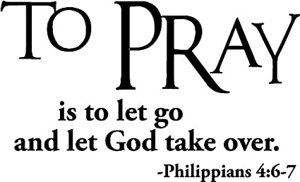 Epic Designs #2 to Pray is to let go and let God take Over Philippians  4:6-7 Religious Wall Arts Sayings Vinyl Decals