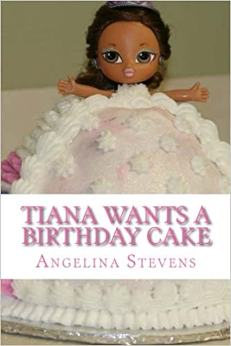 Wondrous Tiana Wants A Birthday Cake Angelina Stevens Paula Jones Funny Birthday Cards Online Aeocydamsfinfo