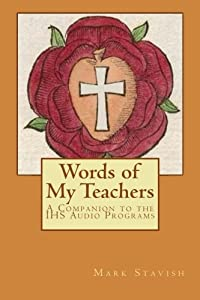 Words of My Teachers - A Companion to the IHS Audio Programs (IHS Study Guides Series) (Volume 4)