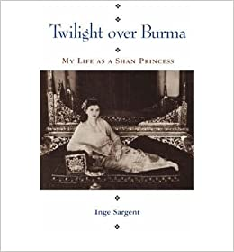Download Twilight Over Burma My Life As A Shan Princess By Inge Sargent
