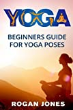 Yoga: Beginners Guide - For Yoga Poses - Easy Steps And Pictures (Yoga Poses, Yoga Techniques, Yoga For Beginners, Anxiety Relief, Weight Loss, Stress Free, Self-Esteem, Inner Peace, Happiness)