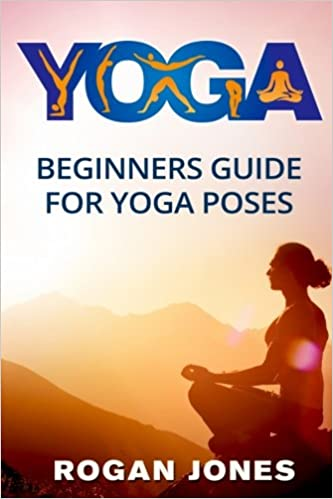 Yoga: Beginners Guide - For Yoga Poses - Easy Steps And ...