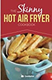 Skinny Hot Air Fryer Cookbook