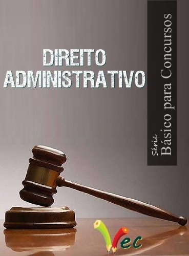 Direito Administrativo Básico para Concursos (Série Básico para Concursos)