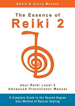 The Essence of Reiki 2 - Usui Reiki Level 2 Advanced Practitioner Manual: A step by step guide to the teachings and disciplines associated with Second Degree Usui Reiki. (English Edition) por [Malone, Adele, Malone, Garry]