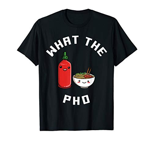 Funny What the Pho Noodles T-Shirt - Asian Food (Best Pho Noodle Brand)