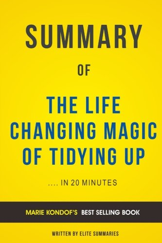 Summary of The Life Changing Magic of Tidying Up: by Marie Kondof | Includes Ana