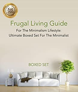 Frugal Living Guide For The Minimalism Lifestyle- Ultimate Boxed Set For The Minimalist: 3