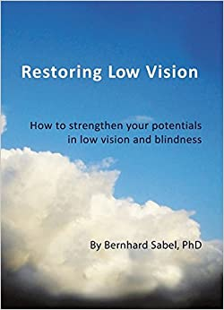 Restoring Low Vision: How To Strengthen Your Potentials In Low Vision And Blindness por Prof Bernhard A. Sabel Phd epub