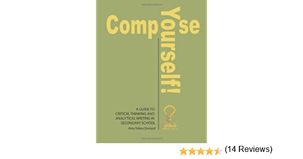 Amazon.com: Compose Yourself!: A Guide to Critical Thinking and ...