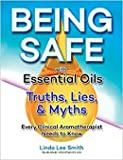 Being Safe with Essential Oils: The Truths, Lies, and Myths Every Clinical Aromatherapist Needs to Know