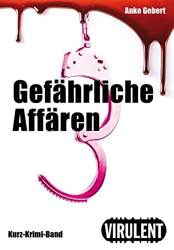 Gefährliche Affären (Virulent Kurz-Krimi) (German Edition)