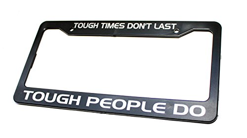 Mehr Tough Times Don't Last, Tough People Do - Wise Quote License Plate Frame - Smart Quote