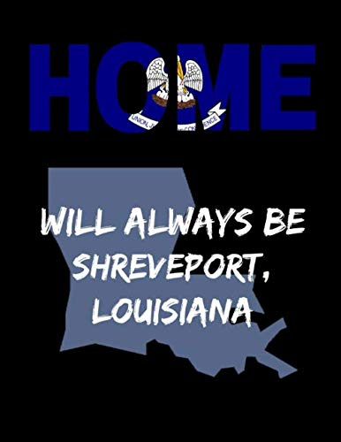 Home Will Always Be Shreveport, Louisiana: LA State Note Book