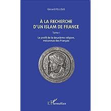 A la recherche d'un islam de France: Tome I, Le profil de la deuxième religion, méconnue des Français (French Edition)
