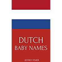 Dutch Baby Names: Names from the Netherlands for Girls and Boys