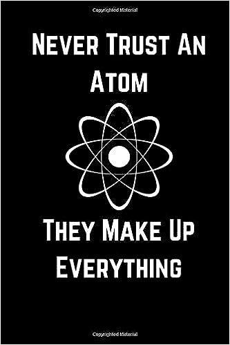 b1b12d1e9 Never Trust An Atom They Make Up Everything: Journal Paper Notebook ...