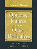 Options, Futures and Other Derivatives, Solutions Manual by John C. Hull (2002-11-05)