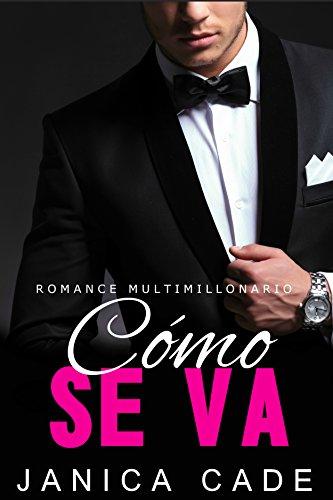 Cómo se va LIBRO 5: Romance multimillonario (Serie Contrato con un multimillonario) (