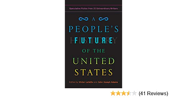 A Peoples Future Of The United States Speculative Fiction From 25 Extraordinary Writers