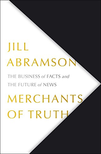 Merchants of Truth: The Business of Facts and The Future of News