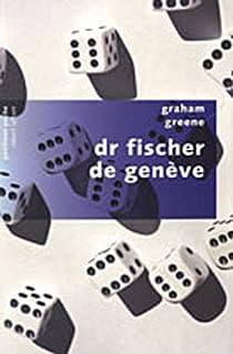 Dr Fischer de Genève par Greene