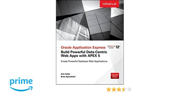 Oracle Application Express: Build Powerful Data-Centric Web Apps