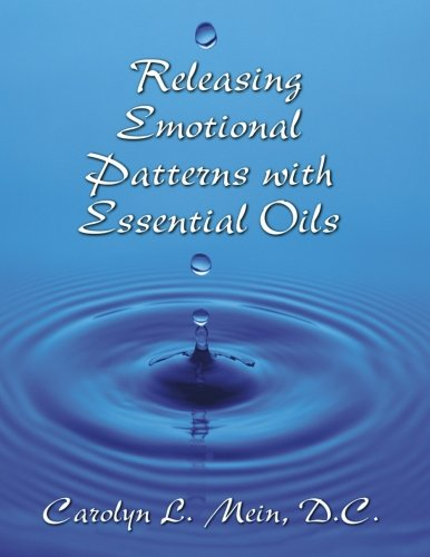 Releasing Emotional Patterns with Essential Oils (2017 Edition): 2017 Edition