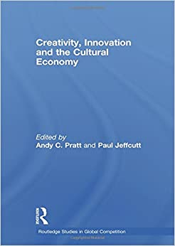 Creativity, Innovation and the Cultural Economy (Routledge Studies in Global Competition)