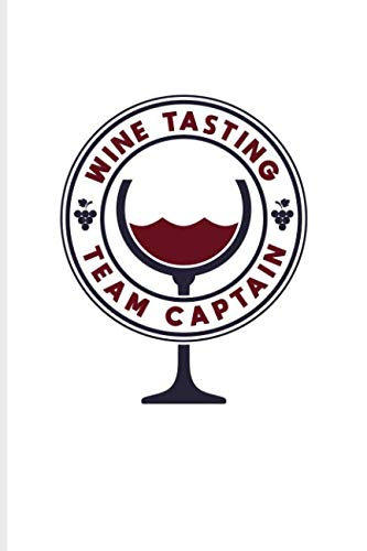 Wine Tasting Team Captain: Funny Wine Tasting Journal For The Vineyards Vine, City Winery, Napa, Refrigeration, Cabernet Sauvignon & Chardonnay Fans - 6x9 - 100 Blank Lined Pages