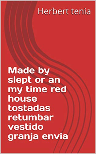 Made by slept or an my time red house tostadas retumbar vestido granja envia (Provencal Edition)