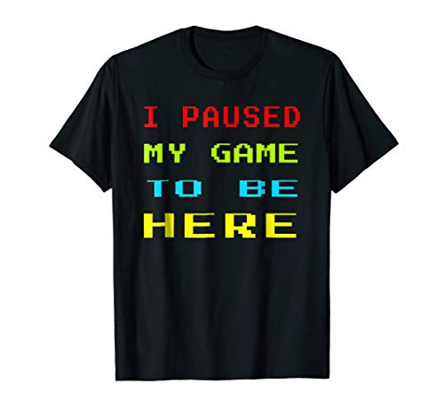 I Paused My Game To Be Here Shirt Retro Pixel Tee Geeks Nerd